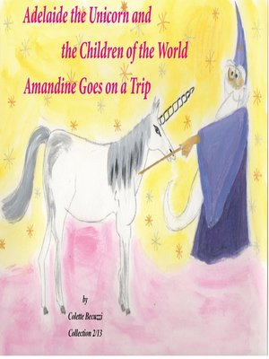 cover image of Adelaide the Unicorn and the Children of the World--Amandine Goes on a Trip